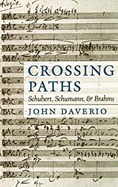 Crossing Paths: Schubert, Schumann, and Brahms 9780195132960