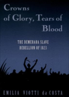 Crowns of Glory, Tears of Blood: The Demerara Slave Rebellion of 1823 9780195106565