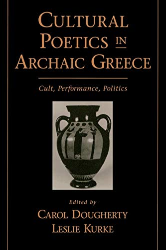 Cultural Poetics in Archaic Greece: Cult, Performance, Politics 9780195124156