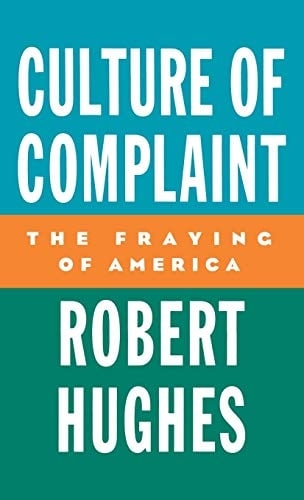 Culture of Complaint: The Fraying of America 9780195076769