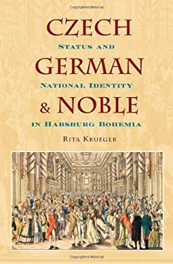 Czech, German, and Noble: Status and National Identity in Hasburg Bohemia 9780195323450