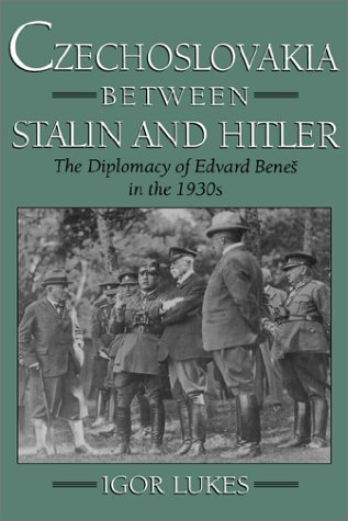 Czechoslovakia Between Stalin and Hitler: The Diplomacy of Edvard Bene%s in the 1930s 9780195102666