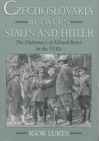 Czechoslovakia Between Stalin and Hitler: The Diplomacy of Edvard Benes in the 1930s 9780195102673