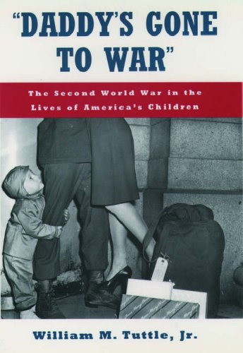 Daddy's Gone to War: The Second World War in the Lives of America's Children 9780195096491