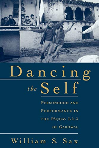 Dancing the Self: Personhood and Performance in the Pandav Lila of Garhwal 9780195139150