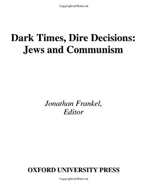 Dark Times, Dire Decisions: Jews and Communism