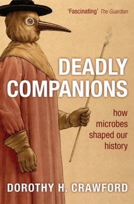 Deadly Companions: How Microbes Shaped Our History 9780199561445
