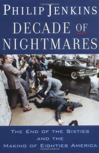 Decade of Nightmares: The End of the Sixties and the Making of Eighties America 9780195178661