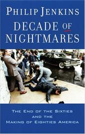 Decade of Nightmares: The End of the Sixties and the Making of Eighties America 549295