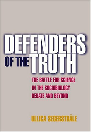 Defenders of the Truth: The Battle for Science in the Sociobiology Debate and Beyond 9780198505051