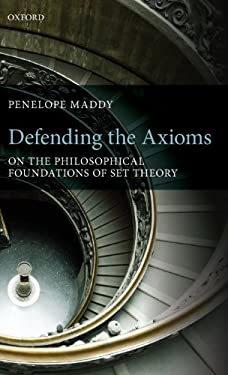 Defending the Axioms: On the Philosophical Foundations of Set Theory 9780199596188