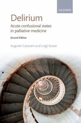 Delirium: Acute Confusional States in Palliative Medicine 9780199572052