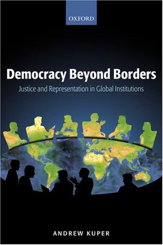 Democracy Beyond Borders: Justice and Representation in Global Institutions 9780199291656