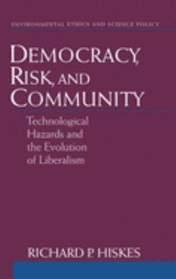 Democracy, Risk, and Community: Technological Hazards and the Evolution of Liberalism 9780195120080