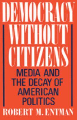 Democracy Without Citizens: Media and the Decay of American Politics 9780195065763