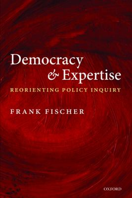 Democracy and Expertise: Reorienting Policy Inquiry 9780199565245