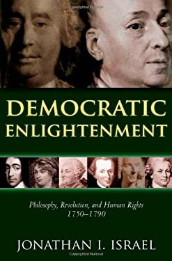 Democratic Enlightenment: Philosophy, Revolution, and Human Rights, 1750-1790 9780199548200