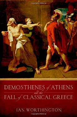 Demosthenes of Athens and the Fall of Classical Greece 9780199931958
