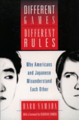 Different Games, Different Rules: Why Americans and Japanese Misunderstand Each Other 9780195154856