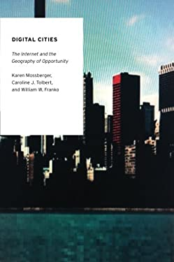 Digital Cities: The Internet and the Geography of Opportunity 9780199812950