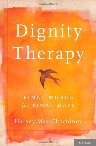 Dignity Therapy: Final Words for Final Days 9780195176216