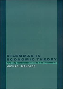 Dilemmas in Economic Theory: Persisting Foundational Problems in Microeconomics 9780195100877