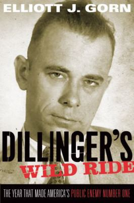 Dillinger's Wild Ride: The Year That Made America's Public Enemy Number One 9780195304831