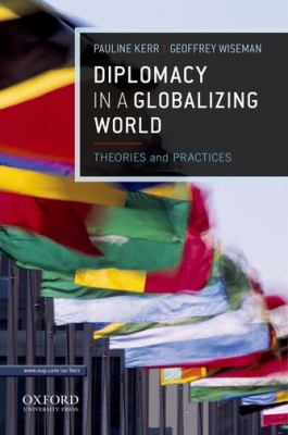 Diplomacy in a Globalizing World: Theories and Practices 9780199764488