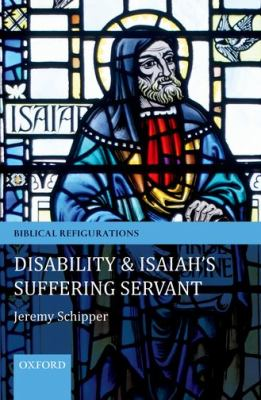 Disability and Isaiah's Suffering Servant 9780199594863