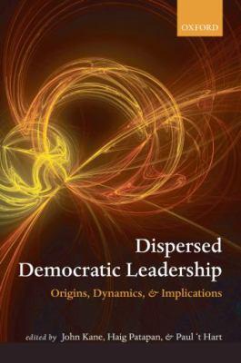 Dispersed Democratic Leadership: Origins, Dynamics, and Implications 9780199562992