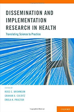 Dissemination and Implementation Research in Health: Translating Science to Practice 9780199751877
