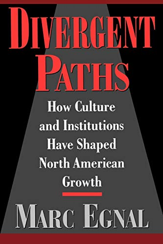 Divergent Paths: How Culture and Institutions Have Shaped North American Growth 9780195109061