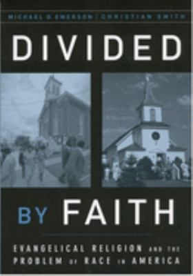 Divided by Faith: Evangelical Religion and the Problem of Race in America 9780195147070