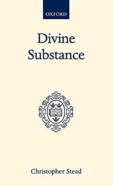 Divine Substance - Stead, G. C. / Stead, George Christopher / Stead, Christopher