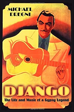 Django: The Life and Music of a Gypsy Legend 9780195167528