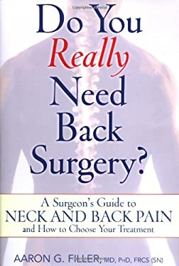 Do You Really Need Back Surgery?: A Surgeon's Guide to Neck and Back Pain and How to Choose Your Treatment 9780195158359