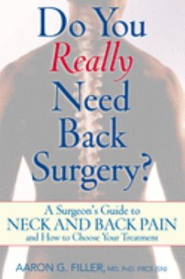 Do You Really Need Back Surgery?: A Surgeon's Guide to Neck and Back Pain and How to Choose Your Treatment 9780195327083