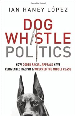 Dog Whistle Politics: How Coded Racial Appeals Have Wrecked the Middle Class