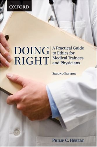 Doing Right: A Practical Guide to Ethics for Medical Trainees and Physicians 9780195428414