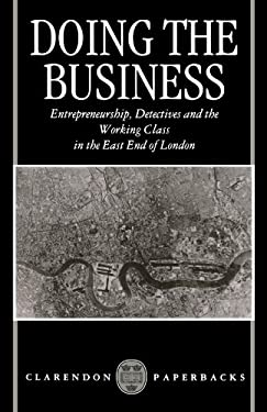 Doing the Business: Entrepreneurship, the Working Class, and Detectives in the East End of London