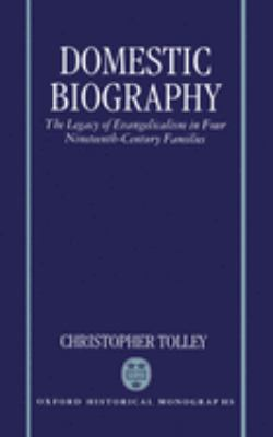 Domestic Biography: The Legacy of Evangelicalism in Four Nineteenth-Century Families
