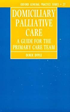 Domiciliary Palliative Care: A Handbook for Family Doctors and Community Nurses 9780192624895