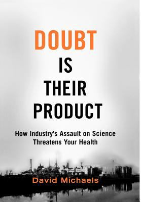 Doubt Is Their Product: How Industry's Assault on Science Threatens Your Health 9780195300673