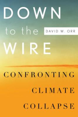 Down to the Wire: Confronting Climate Collapse 9780195393538