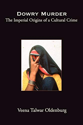 Dowry Murder: The Imperial Origins of a Cultural Crime 9780195150728