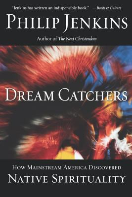 Dream Catchers: How Mainstream America Discovered Native Spirituality 9780195189100