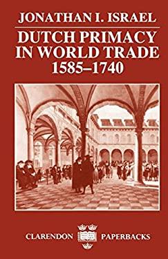 Dutch Primacy in World Trade, 1585-1740 9780198211396