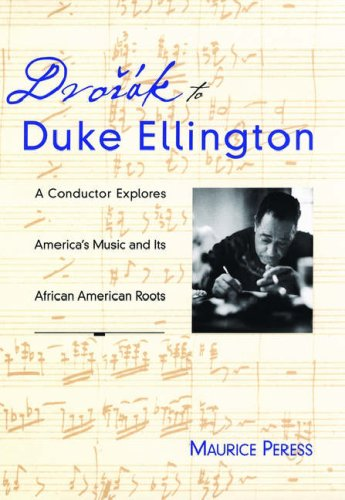 Dvorak to Duke Ellington: A Conductor Explores America's Music and Its African American Roots 9780195098228