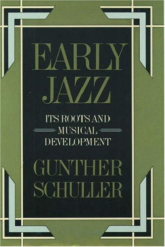 Early Jazz: Its Roots and Musical Development 9780195040432