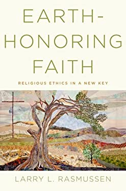 Earth-Honoring Faith: Religious Ethics in a New Key 9780199917006